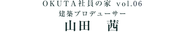 OKUTA社員の家 vol.06 建築プロデューサー 山田 茜